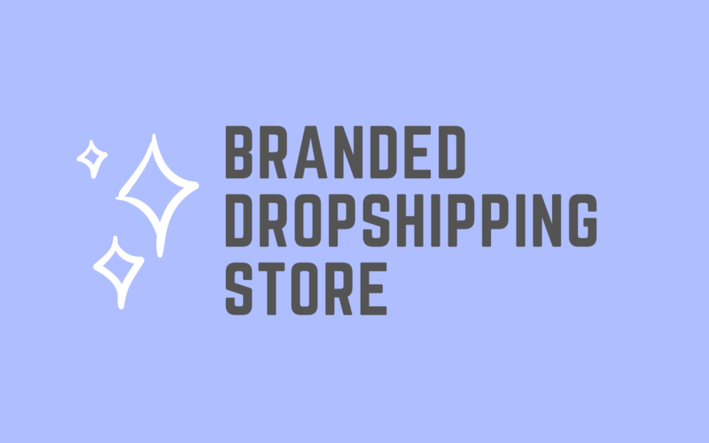 how to create branded dropshipping store