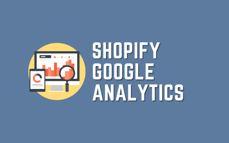 An Ultimate Guide to Shopify Google Analytics Integration