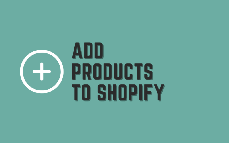 How to Add Products to Shopify Store - The Right Way