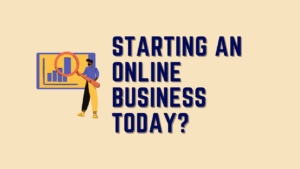 Starting An Online Business Today