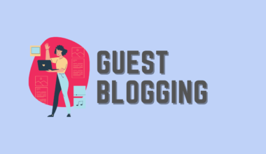 Comprehensive Guide for Guest Blogging